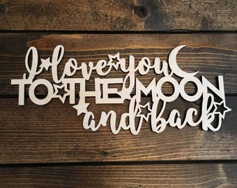 I Love You To The Moon and Back, Wood, Sign, Nursery, Laser, Cut Out, Baby, Quote, Saying, Child, Wooden, Wall Decor, Home Decor, Unfinished