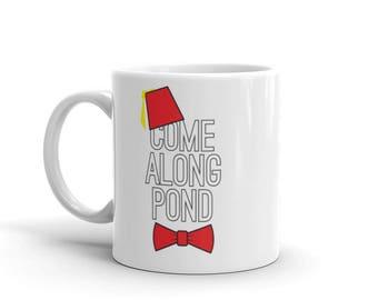 Doctor Who Mug | Come Along Pond | Doctor Who Fan Gift Coffee Mug made in the USA