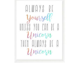 Always Be Yourself, Unless You Can Be A Unicorn, Then Always Be A Unicorn, Inspirational Print, Girl Room Print, Unicorn Art, Girl Wall Art