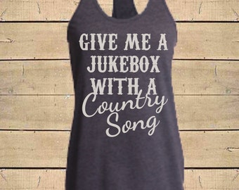 Country Shirts, Southern Tank, Country Music Shirt, Give Me a Jukebox with a Country Song Womens (Fitted Style) Tri-Blend Racerback Tank Top