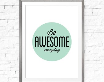 Printable Quote Art, Typography Poster, Be Awesome Everyday, Motivational Print, Teal Art, Inspirational Print, Digital Download Art