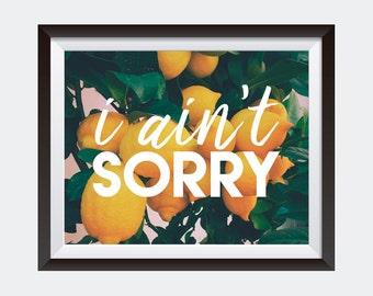 PRINTABLE art | I Ain't Sorry | Beyonce Quote | Dorm Wall Art