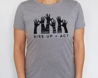 Rise Up + Act -- T-Shirt
