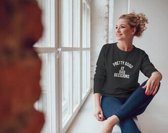 Pretty Good At Bad Decisions / Cute Womens Crewneck Sweatshirts / Sweatshirt / Anniversary Gift / Gift For Women / Wifey / Best Friend Gift