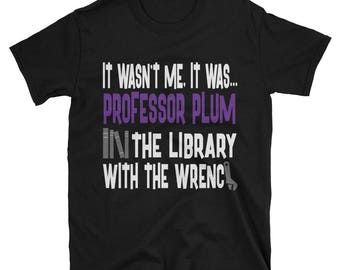 It Wasn't Me, It Was... Professor Plum In The Library With The Wrench Tshirt, Clue Board Game Shirt, Board Game Geek Gift, Clue Shirt