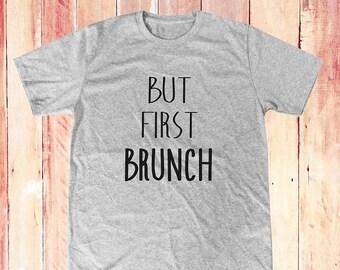 But First Brunch shirt funny shirt funny graphic tshirt tumblr quote shirt cute tshirt hipster tshirt women t shirt men shirt size S M L