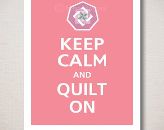 Keep Calm and QUILT ON, Quilter's Art Print