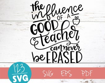 The influence of a good teacher can never be erased, SVG Cut File, digital file, svg, grace svg, teacher svg, eps, cutter, handlettered svg