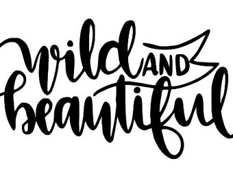 Wild and Beautiful Inspirational Vinyl Car Decal Bumper Window Sticker Any Color Multiple Sizes Jenuine Crafts
