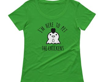 I'm Here To Pet The Chickens- Show Shirt