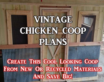 DIY Vintage Chicken Coop Plans - Can Be Made From Pallets, Recycled Materials or New Materials
