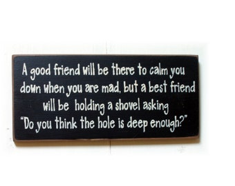A good friend will calm you down when you are mad but a best friend... funny wood sign