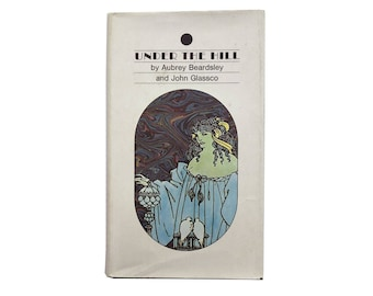 Under the Hill, or the Story of Venus and Tannhäuser by Aubrey Beardsley and John Glassco (1959) - First Grove Edition