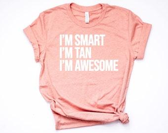 I'm Smart, I'm Tan, I'm Awesome Women's Shirt, Tumblr Shirt, Fashion Shirt, Cute Women's Tee, Summer Shirt