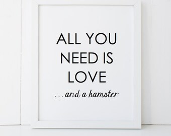 All You Need is Love and a Hamster Gift Home Decor Printable Wall Art INSTANT DOWNLOAD DIY - Great Gift