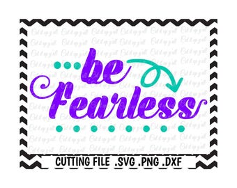 Be Fearless Svg-Dxf-Fcm-Png, Cut Files For Silhouette Cameo/ Cricut, SVG Download.
