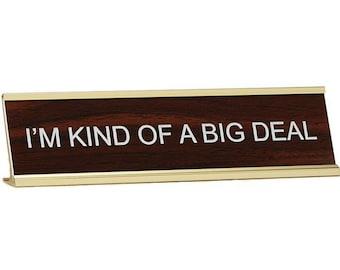 I'm Kind of a Big Deal ~ Office Desk Name Plate With Holder ~ Gift / Office Present / Christmas ~ Laser engraved