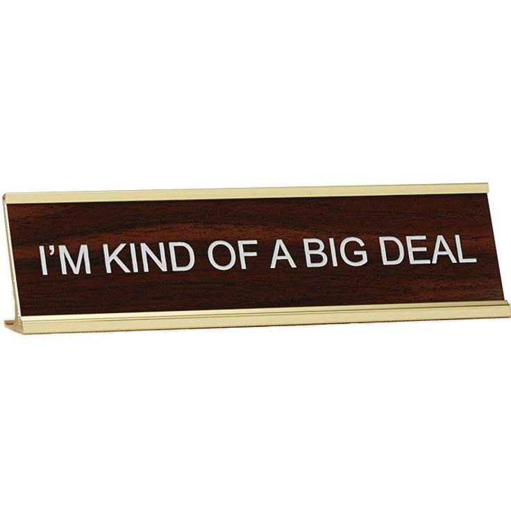I\'m Kind of a Big Deal Office Desk Name Plate With