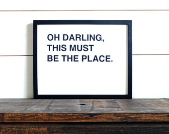 Oh Darling, This Must Be the Place Print