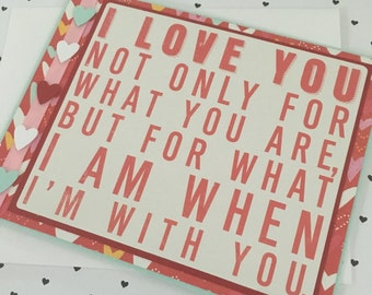 I Love You not Only for What You Are, but for What I am when I'm With You. - Handmade Card