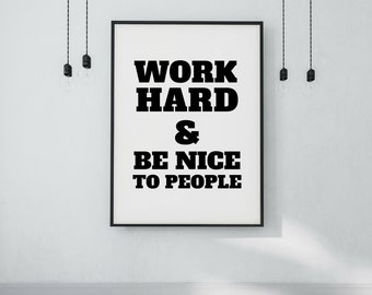 Work Hard and Be Nice to People Printable Wall Art - DIGITAL DOWNLOAD - Work Hard Poster - Work Hard Be Nice - Be Kind Print - Quote Print