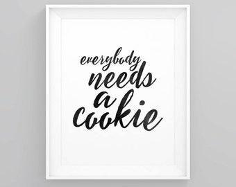 Kitchen print, Quote prints, Printable quotes, Printable art, Everybody needs a cookie, Inspirational quote, printable wall art, fun quote