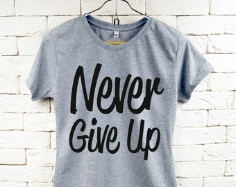 Never Give Up Word Slogan Cool Gray T-Shirt For Women
