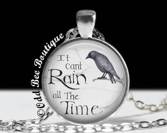 It Can't Rain All The Time Necklace - Eric Draven The Crow Quote Jewelry - Punk, Gothic, Movie, and Comic Book, James O'Barr -1 inch Pendant