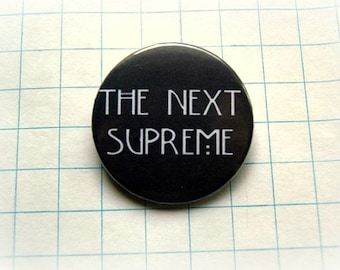 The next supreme - pinback button or magnet 1.5 Inch