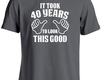 40th Birthday TShirt-It Took 40 Years To Look This Good