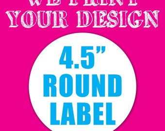 "Your Custom 4.5"" Round Label"