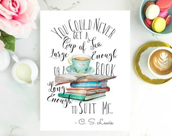 You can never get a cup of tea large enough or a book long enough to suit me. C. S. Lewis