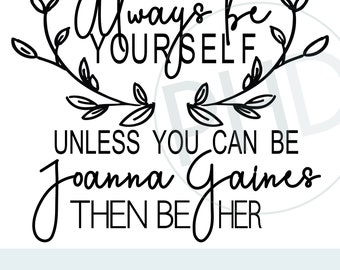 Always Be Yourself- Joanna Gaines-svg, png, jpg, dxf