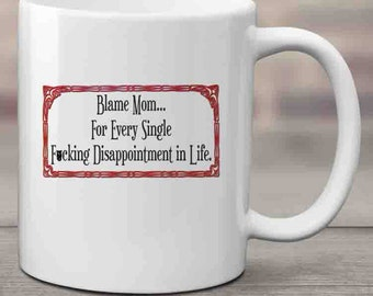 Blame Mom Coffee Mug, Adult Coffee Mug, Funny Coffee Mug, Tea Mug, Indignation, Sarcastic, Ceramic Mug, Coffee Lover, Tea Lover