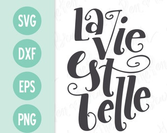 SVG Cut File: La Vie est Belle // Life is Beautiful // French Francais // Silhouette DXF Die Cut // Tshirt Mug Decal // Commercial Use