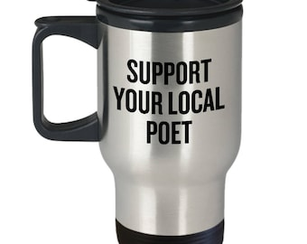 Funny Poet Travel Mug - Poet Gift Idea - Support Your Local Poet - Poetry Writer Present