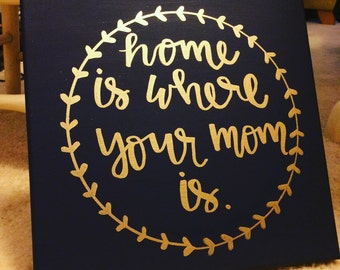 Home is where your mom is Canvas Art Quote Painting Calligraphy Gift Mothers Day Gift Wall Decor Home Decor