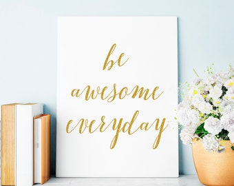 Printable Poster, Be Awesome Everyday, Typography poster, Motivational Print, Inspirational Quote, Home Decor 16x20 11x14 8x10 5x7 4x6