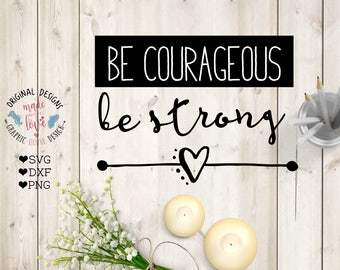 be courageous be strong svg, Bible quote svg, strenght scripture svg, biblical cut file, motivation quote svg, encouragement svg, girly