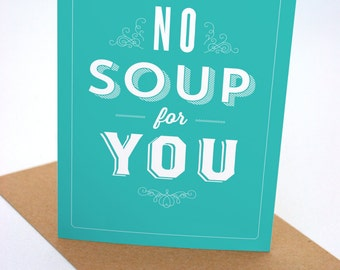 No Soup For You - Greeting Card by Signfeld - Seinfeld Quote - Foodie Gift