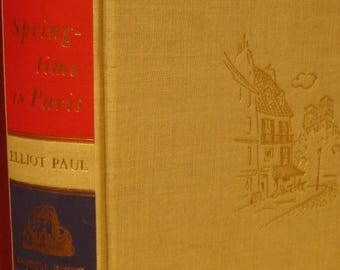 Springtime in Paris by Elliot Paul.  First Edition, 2nd Printing 1950    Hardcover