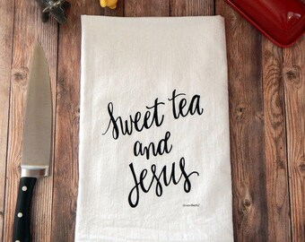Tea Towel - Sweet Tea and Jesus Flour Sack Tea Towel