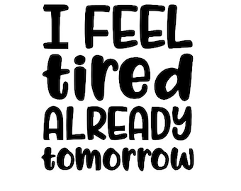 I Feel Tired Already Tomorrow Funny Vinyl Car Decal Bumper Window Sticker Any Color Multiple Sizes Jenuine Crafts