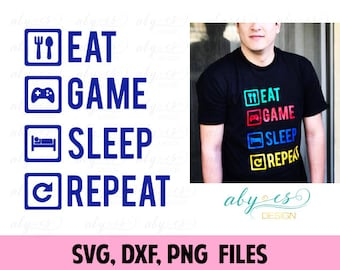 Eat, Game, Sleep, Repeat SVG File, Gamer T Shirt, Tee Shirt, Silhouette, Cameo, Cricut, Cut Files