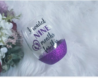 Mom Wine Glass, New Mom Wine Glass, Mom to Be Gift, Mom Gift, Waited 9 months for this, Waited 9 Months for this Wine Glass,Baby Shower Gift