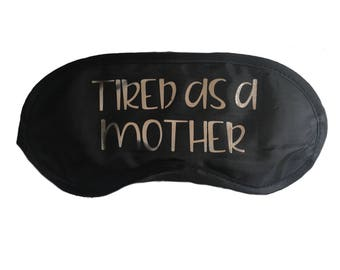 Sleep Mask - Tired As A Mother