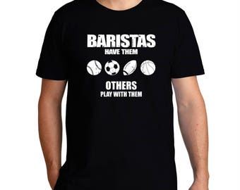 Baristas Have Them Others Play With Them T-Shirt