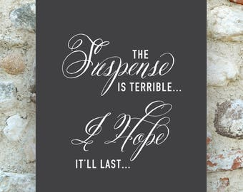 The Suspense is Terrible... -Willy Wonka - Charlie and the Chocolate Factory - Oscar Wilde Quote