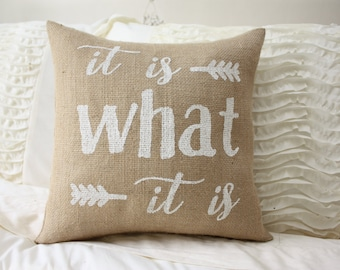 Burlap Pillow / It Is what It Is / Quote Pillow / Funny Pillow