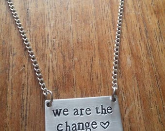 We Are The Change~Rectangular Rectangle Pendant Necklace~Political/Politics/Vegan~Rustic Silver Handmade Hand Stamped Jewellery Jewelry Gift